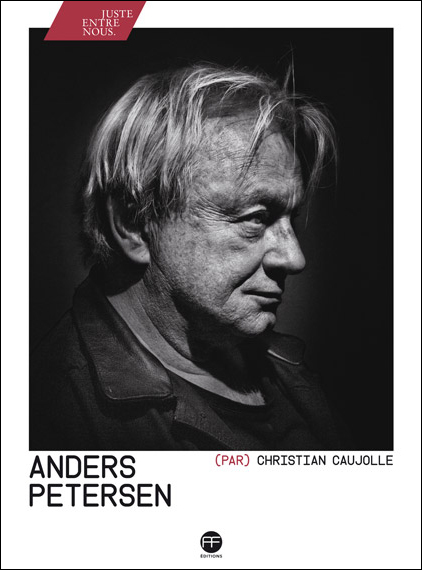 Couverture de l'ouvrage «Anders Petersen» par Christian Caujolle publié aux Éditions André Frère