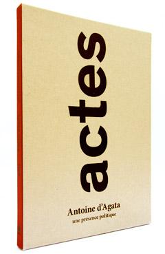 Image du coffret de l'ouvrage «Actes Antoine d'Agata une présence politique»