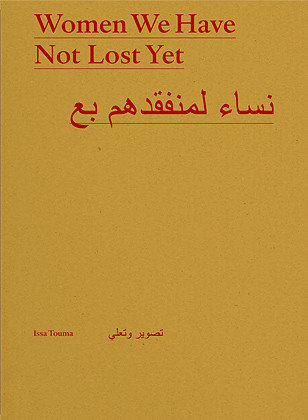 Couverture du livre Women we have not lost Yet par Issa Touma publié par André Frère Éditions